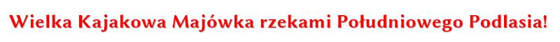 Wielka Kajakowa Majówka rzekami Południowego Podlasia. Majówka kajakowa.